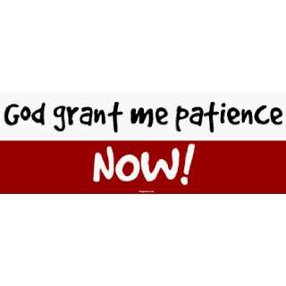 God grant me patience NOW Large Bumper Sticker