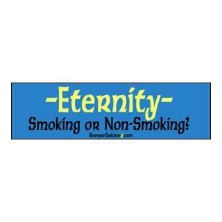 Eternity Smoking or Non smoking   funny bumper stickers (Large 14x4