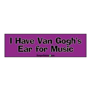 Van Goghs Ear For Music   Funny Bumper Stickers (Medium