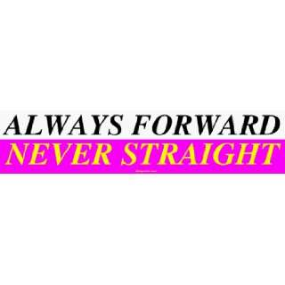 ALWAYS FORWARD NEVER STRAIGHT Large Bumper Sticker